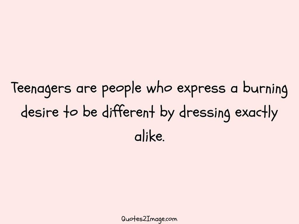 Teenagers are people who express