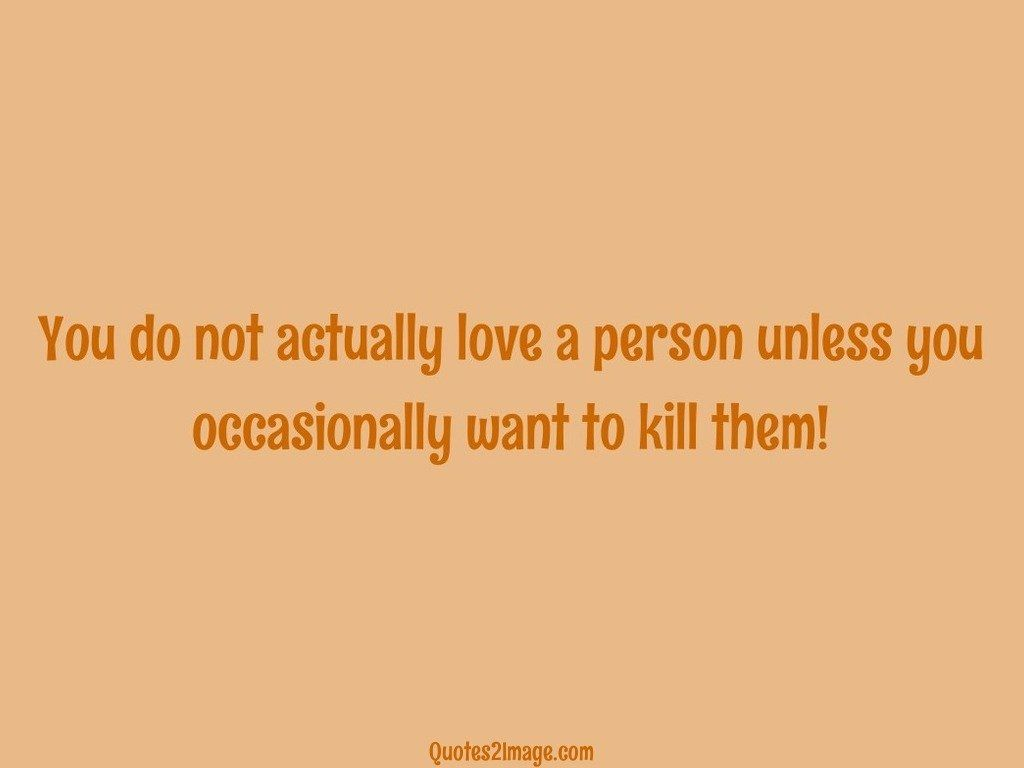 You do not actually love a person