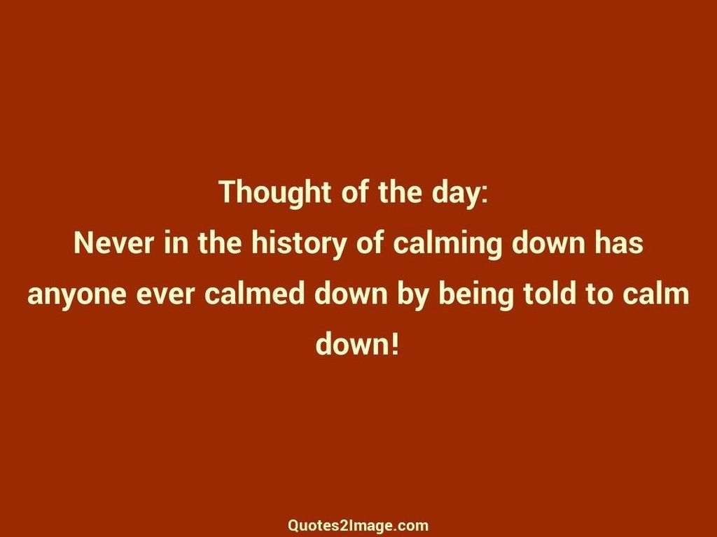Calmed down by being told to calm down