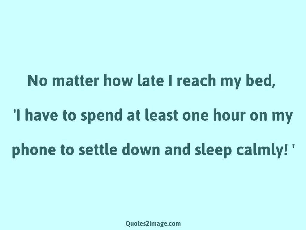 No matter how late I reach