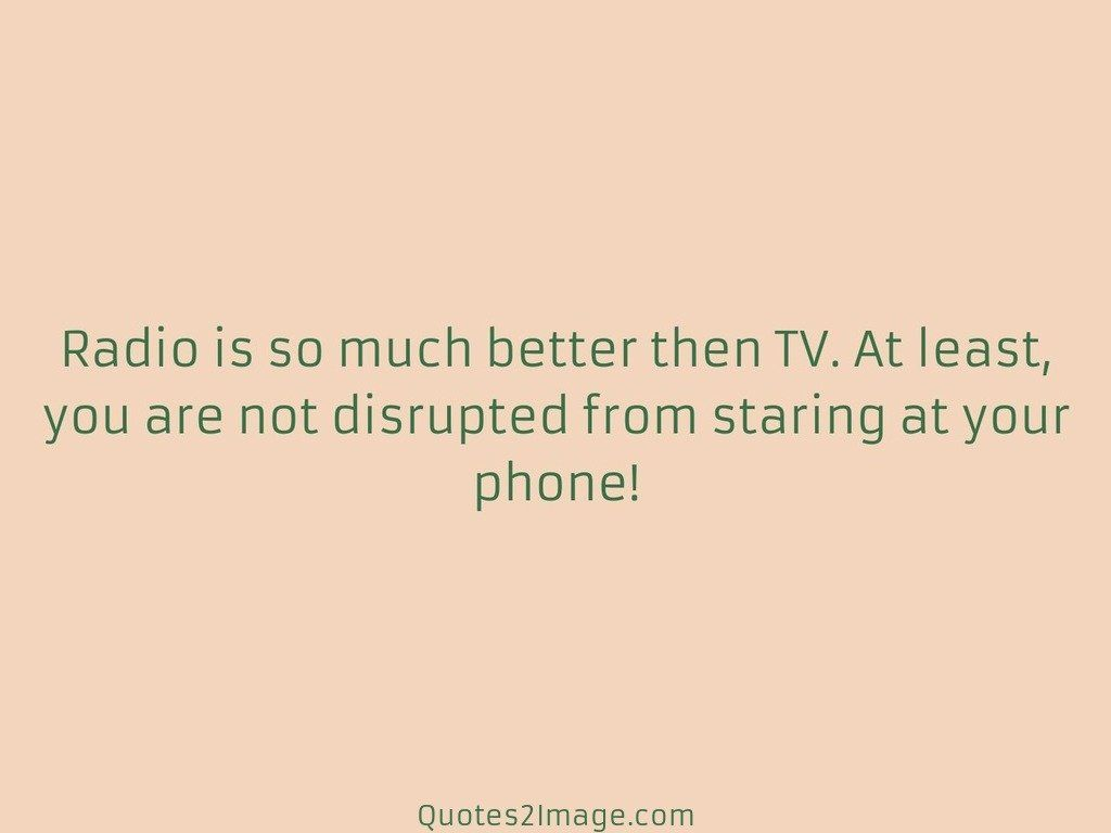 Radio is so much better then TV