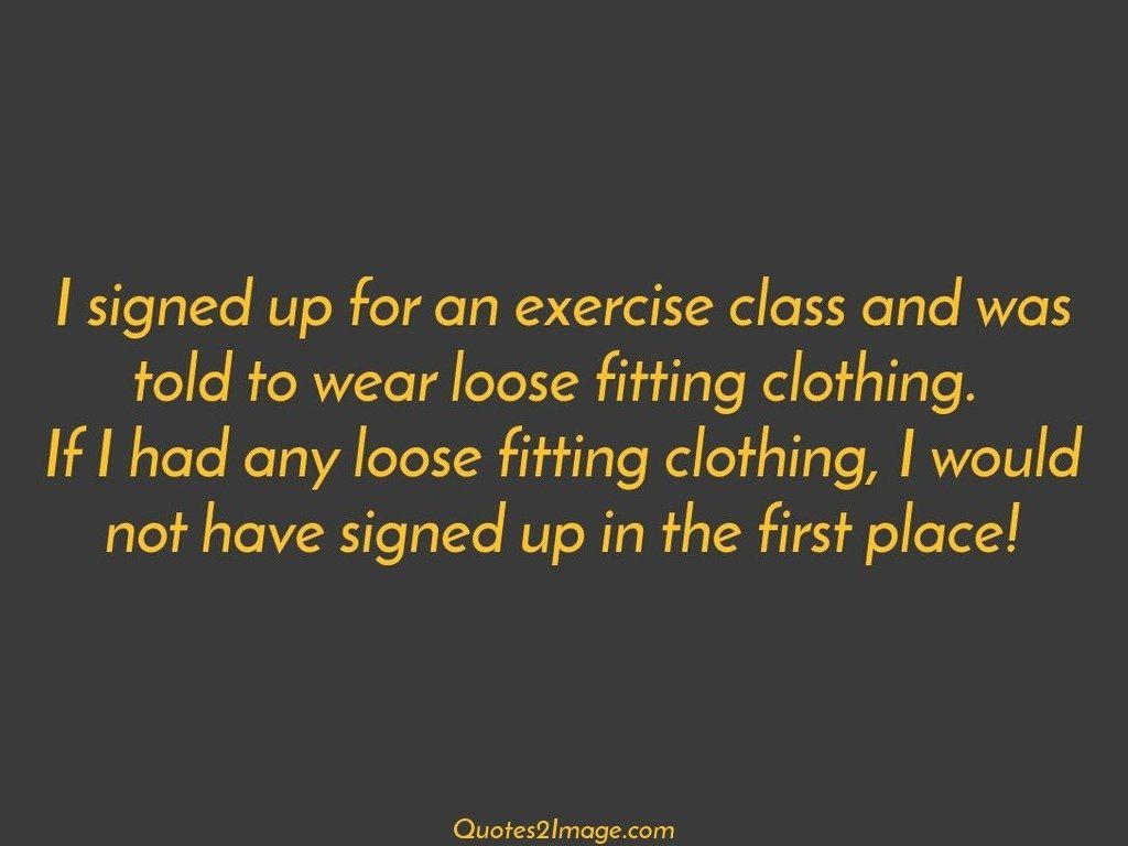 I signed up for an exercise class