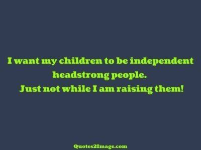 interesting-quote-want-children-independent