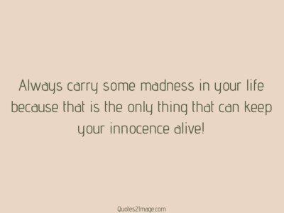 life-quote-always-carry-madness