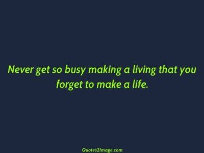 lifequotebusymakingliving