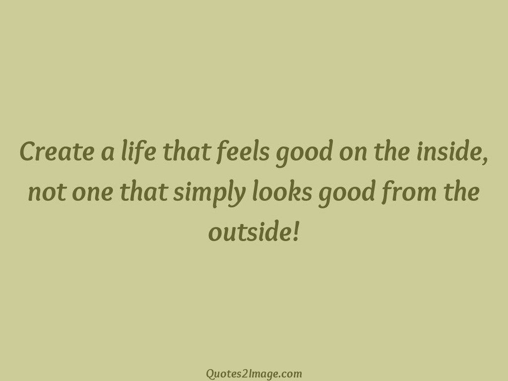 Create A Life That Feels Life Quotes 2 Image