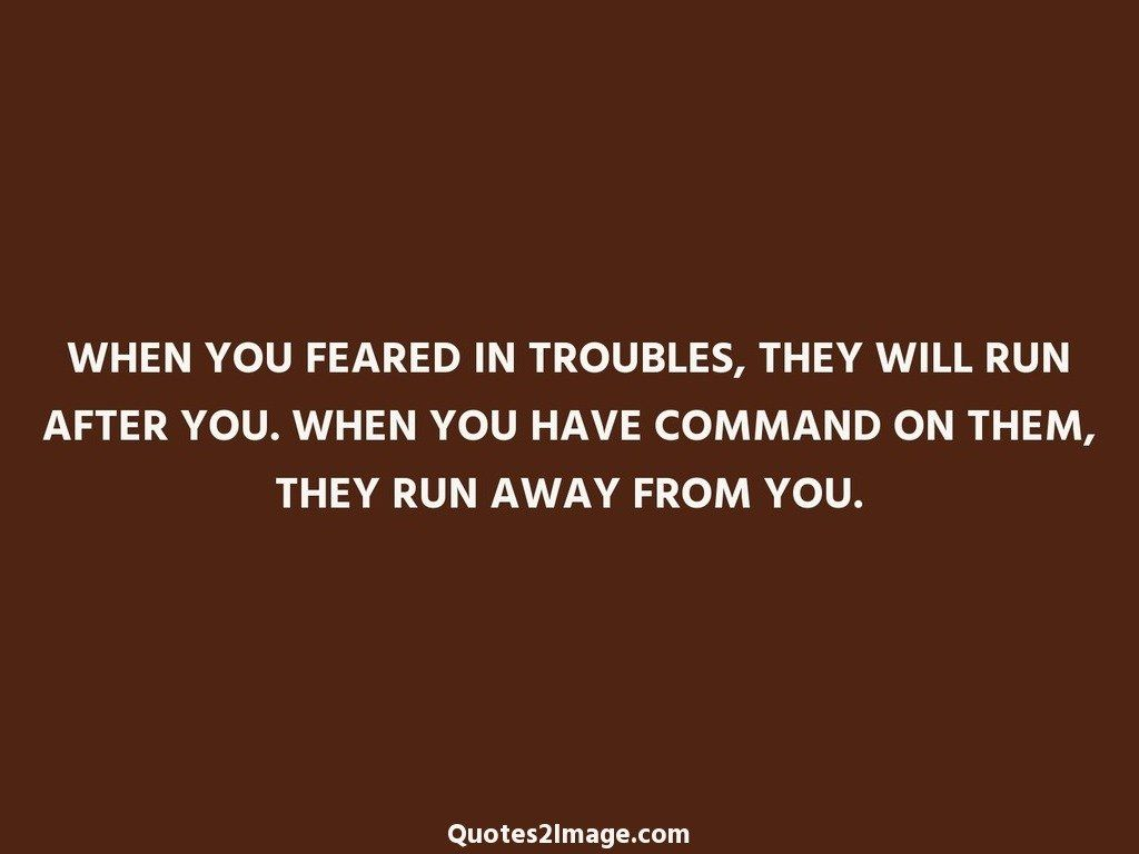 WHEN YOU FEARED IN TROUBLES