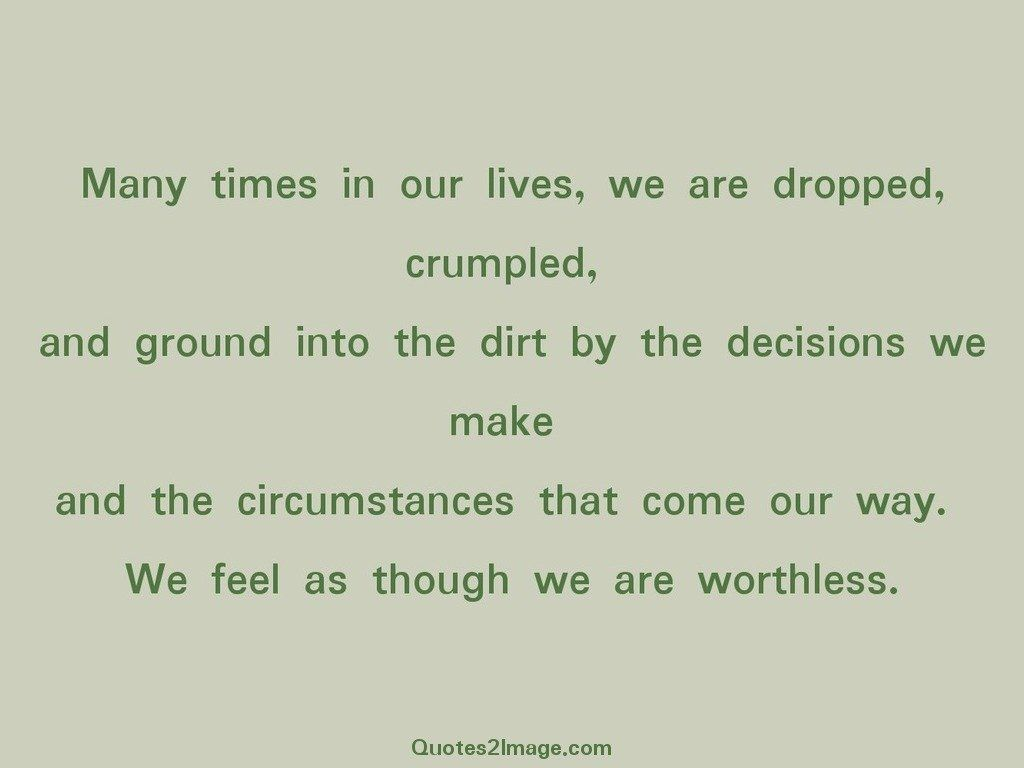 Feel as though we are worthless