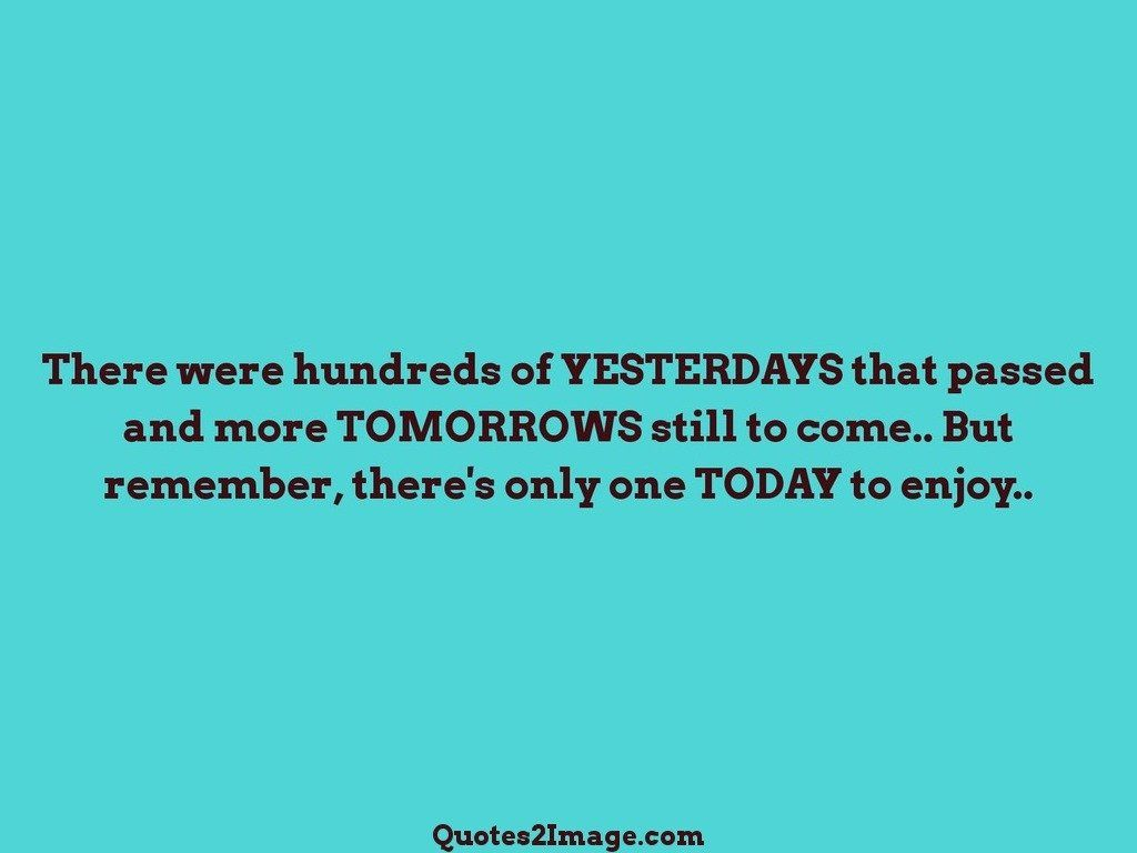 There were hundreds of YESTERDAYS that passed