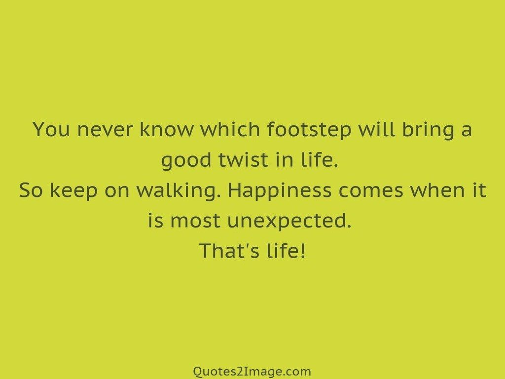 You never know which footstep will bring