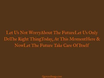life-quote-let-worryabout-futurelet