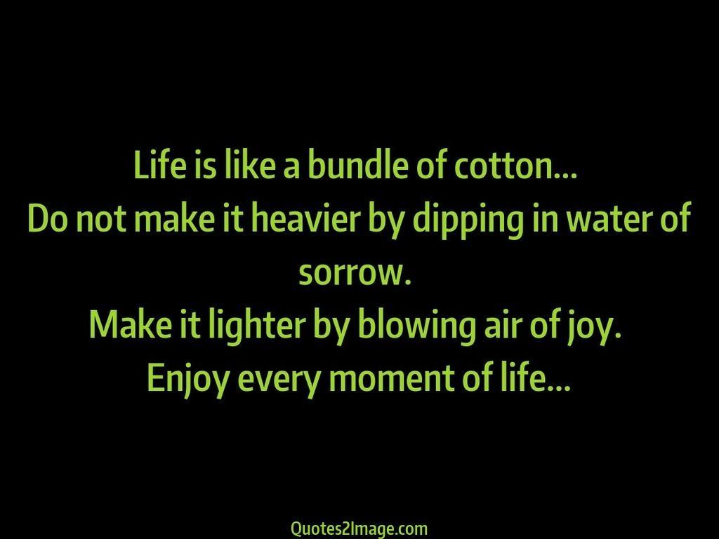 Life is like a bundle of cotton