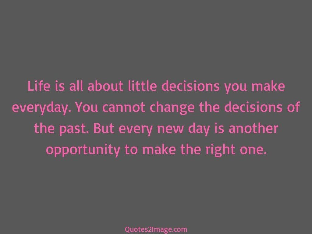 Life is all about little decisions you make