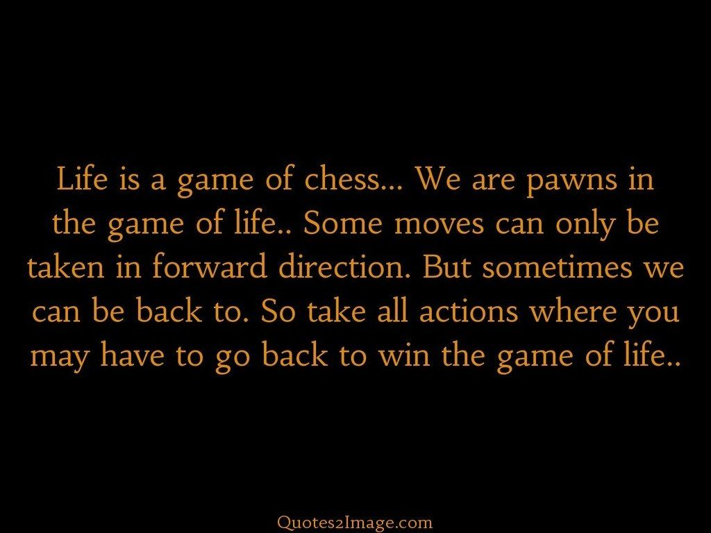 Life is a game of chess