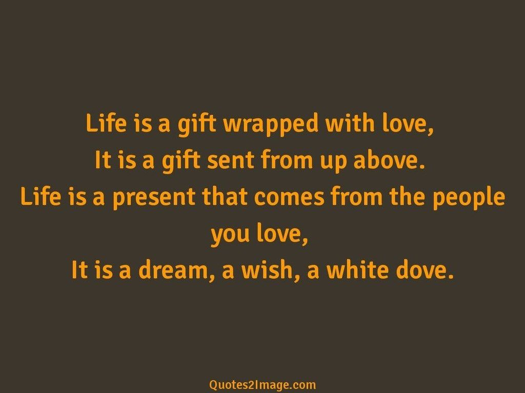 Life is a gift wrapped