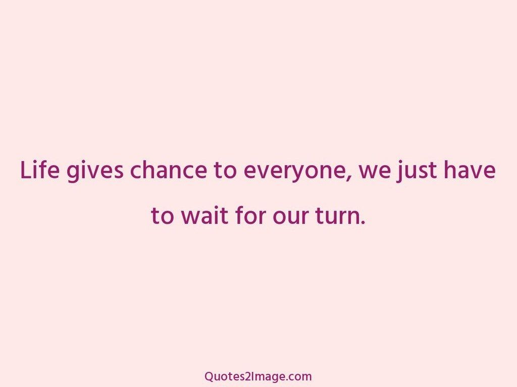 Life gives chance