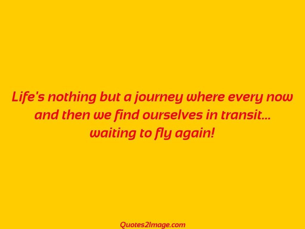Quotes Life Journey Life's Nothing But A Journey Where  Life  Quotes 2 Image