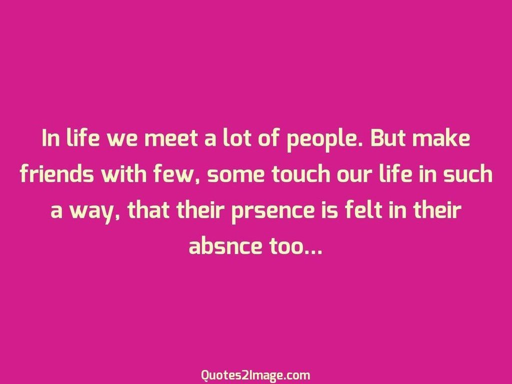 In life we meet a lot