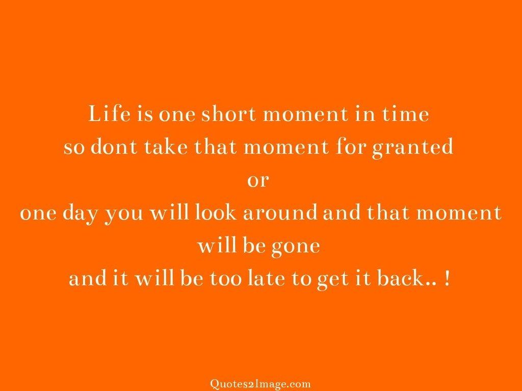 Life is one short moment