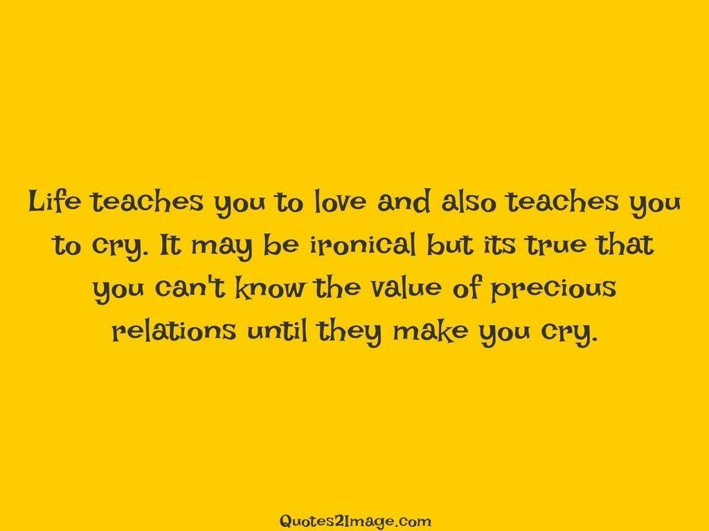 Life teaches you to love