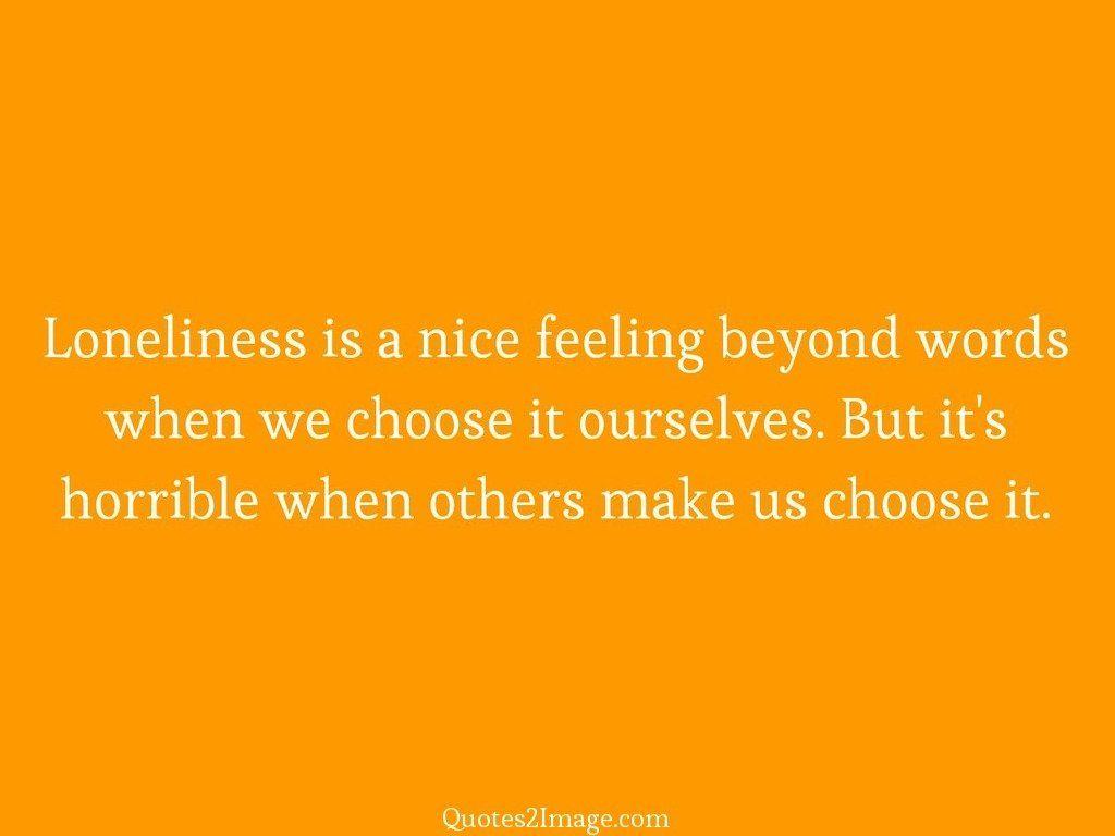 Loneliness is a nice feeling