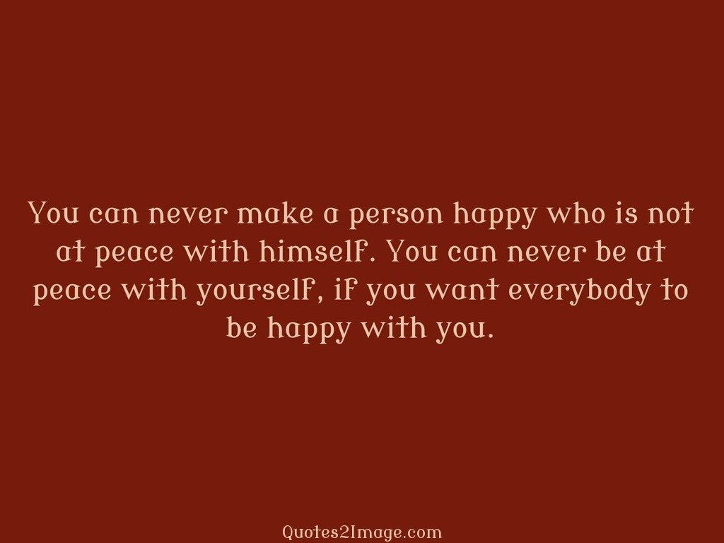 You can never make a person happy