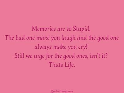 life-quote-memories-stupid