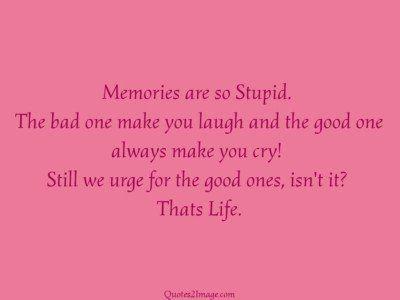life-quote-memories-stupid
