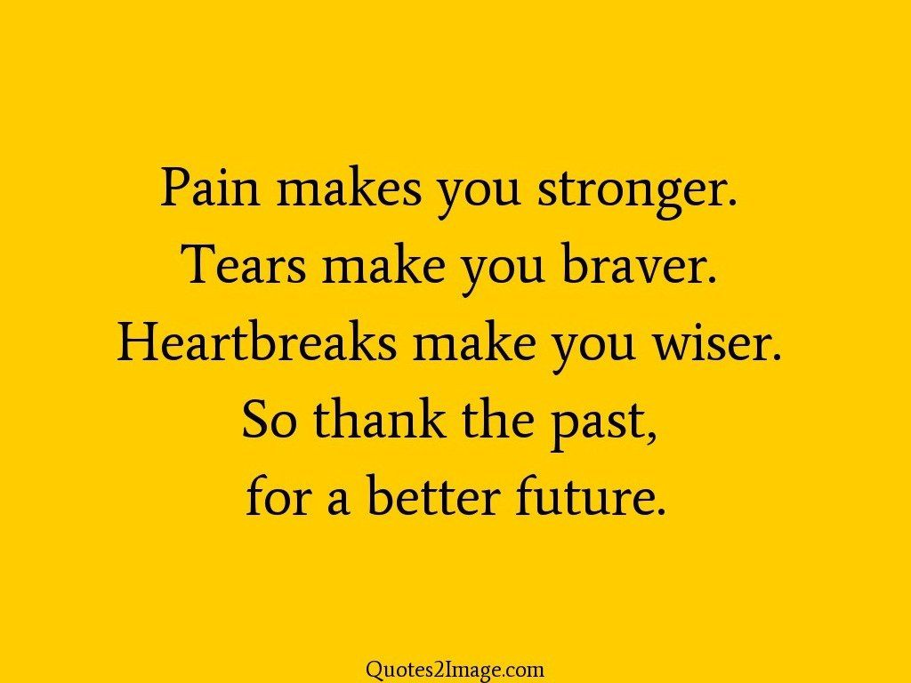 Pain Makes You Stronger Life Quotes 2 Image