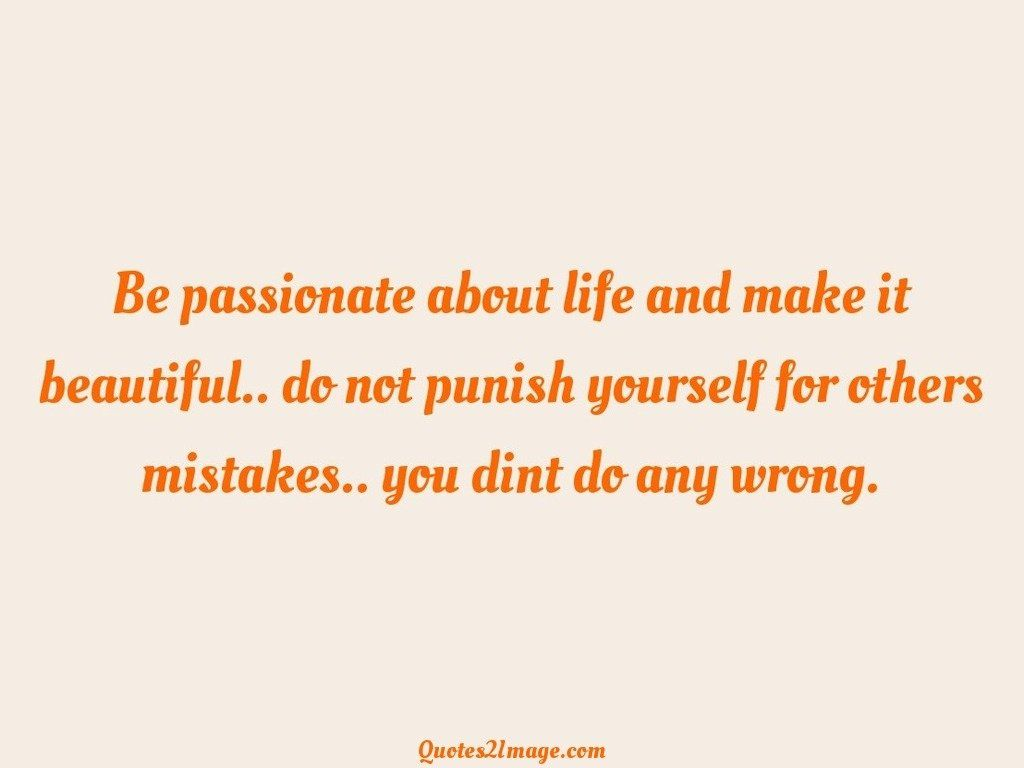 Be passionate about life and make