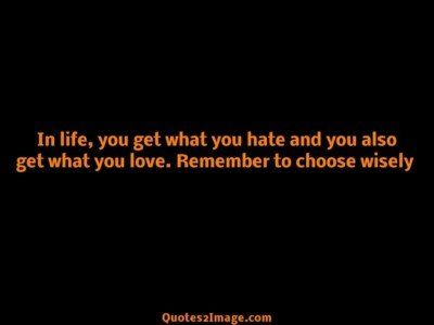 lifequoterememberchoosewisely
