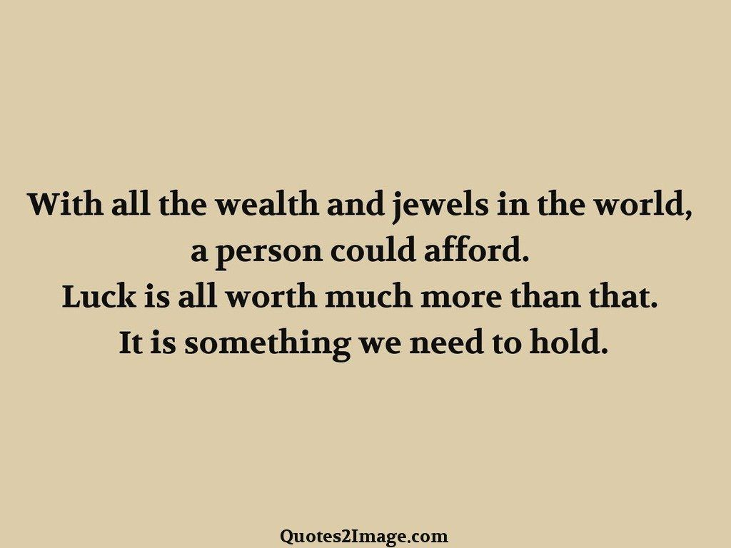 With all the wealth and jewels in the world