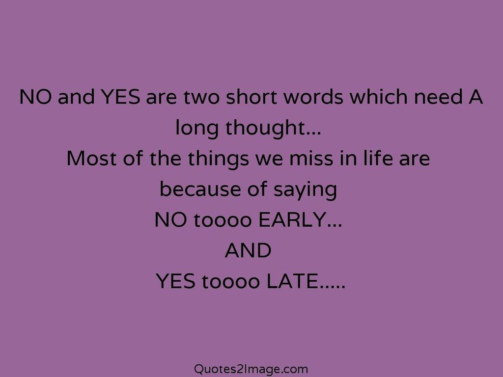 Long Quotes About Life No And Yes Are Two Short Words  Life  Quotes 2 Image