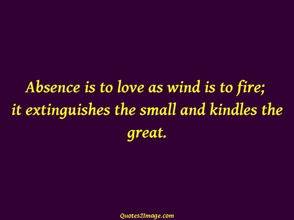 Absence is to love as wind