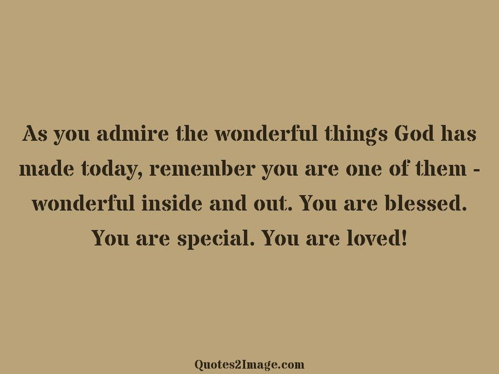 As you admire the wonderful things
