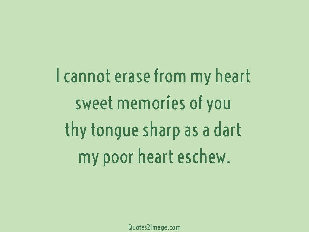 I cannot erase from my heart