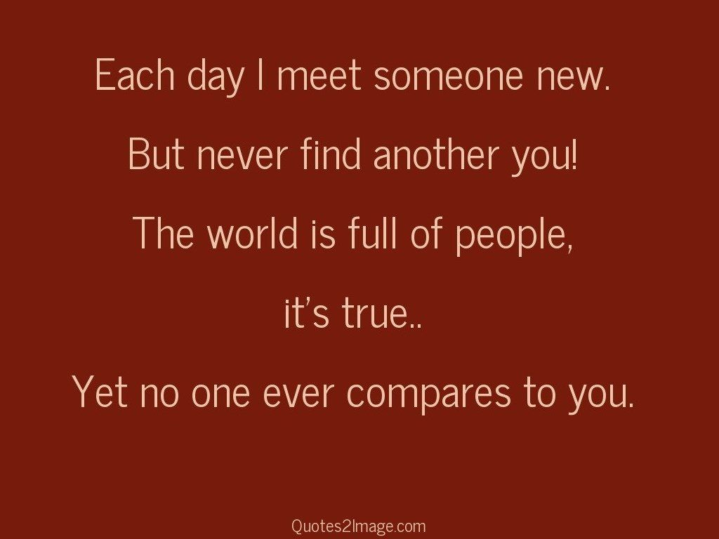Each day I meet someone new