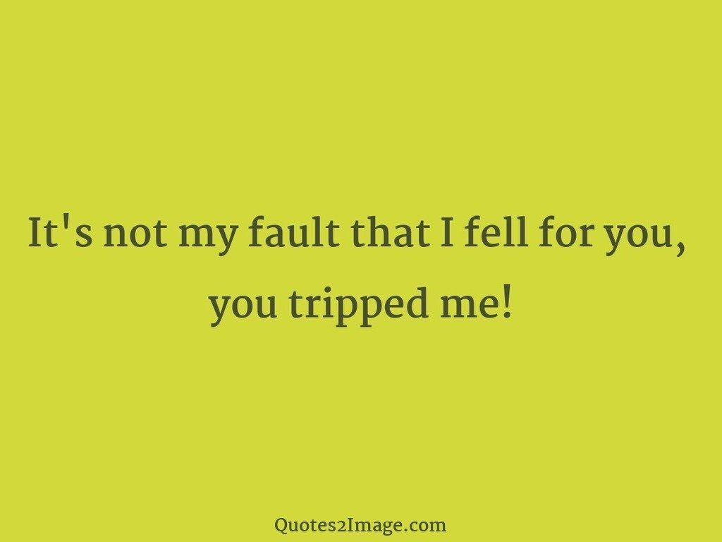 It's not my fault that I fell