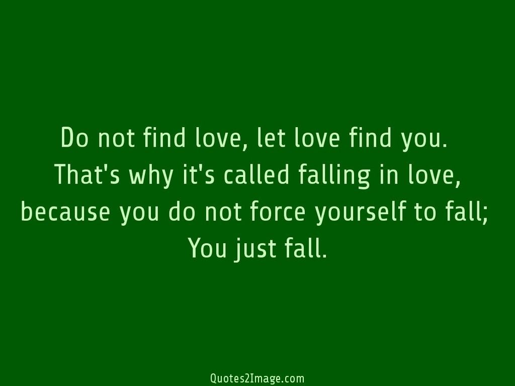 Do not find love