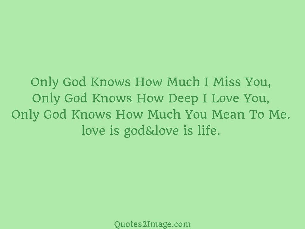 Quotes About God And Love Only God Knows How Much I Miss  Love  Quotes 2 Image