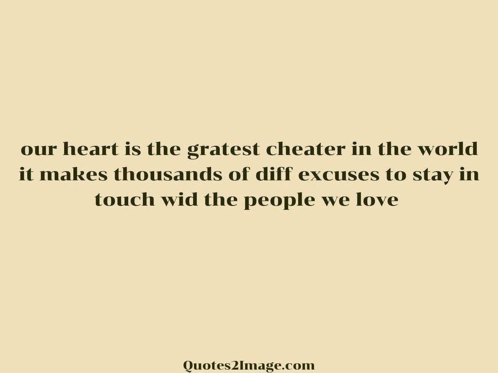 Our heart is the gratest cheater