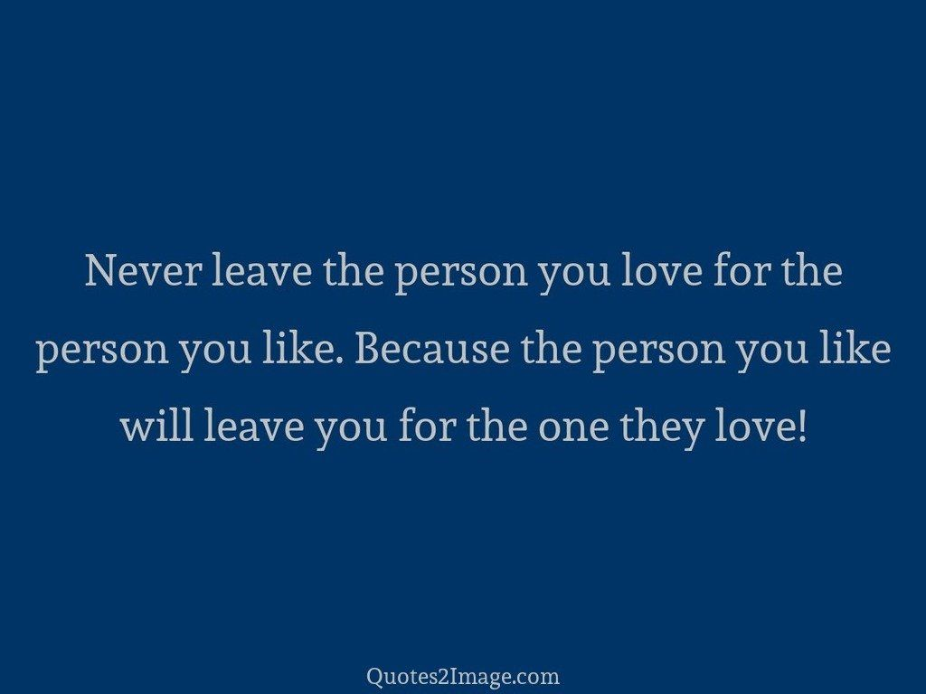 Leaving The Person You Love Quotes Leaving Someone You Love Www