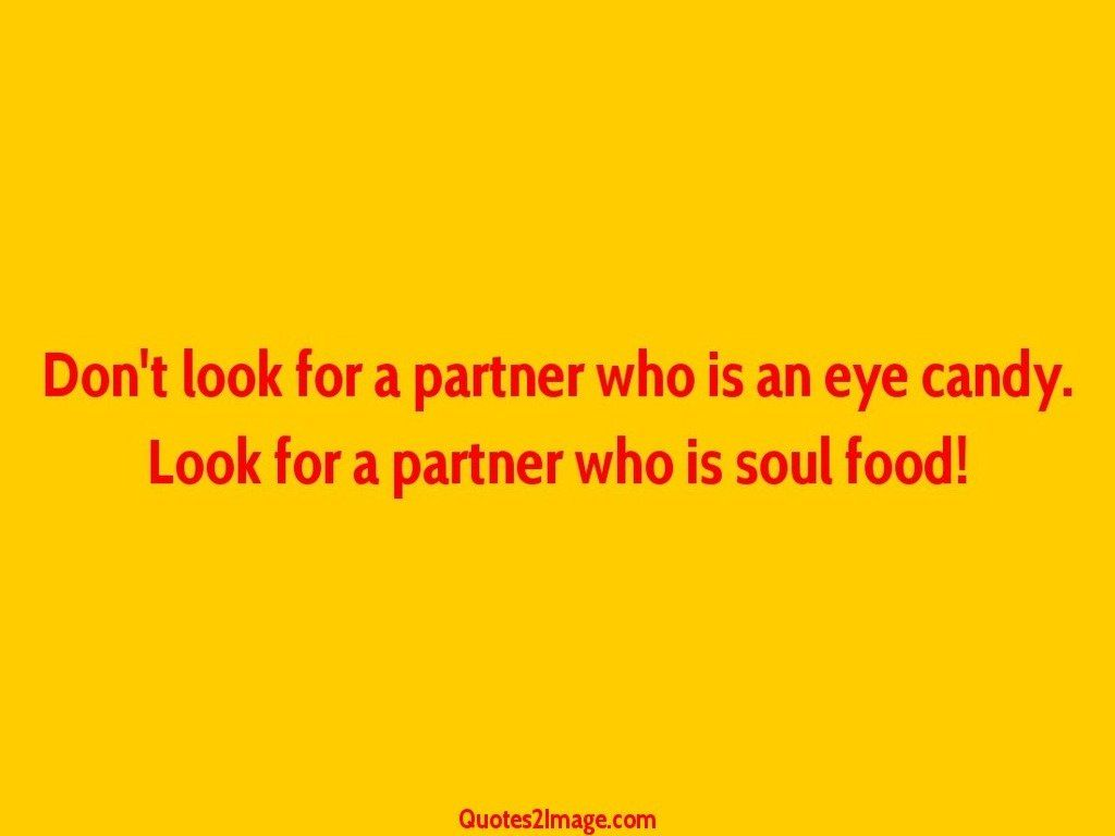 Dont look for a partner who is an eye