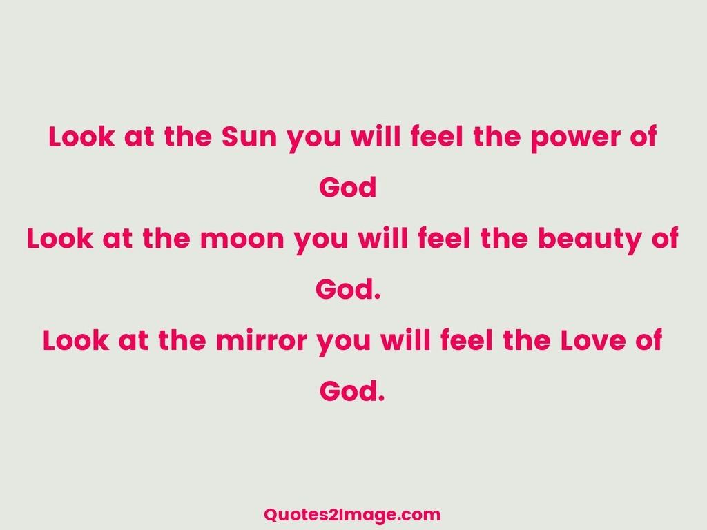 Look at the Sun you will feel