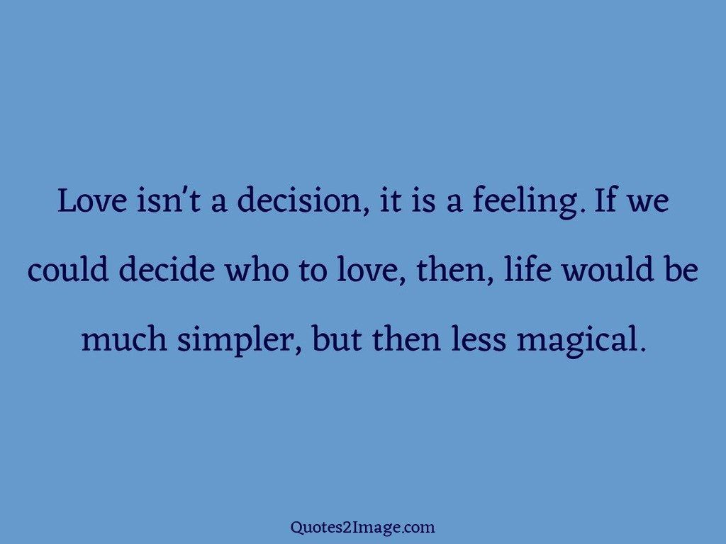 Magical Love Quotes Love Isnt A Decision  Love  Quotes 2 Image