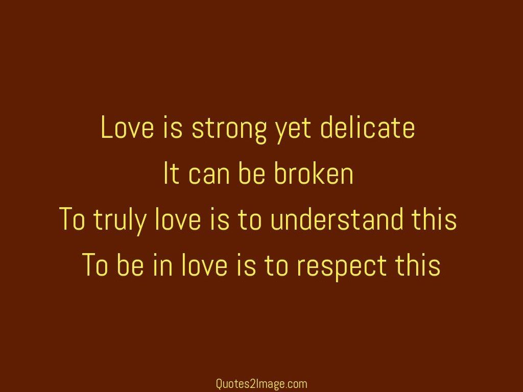Love And Respect Quotes Love Is Strong Yet  Love  Quotes 2 Image