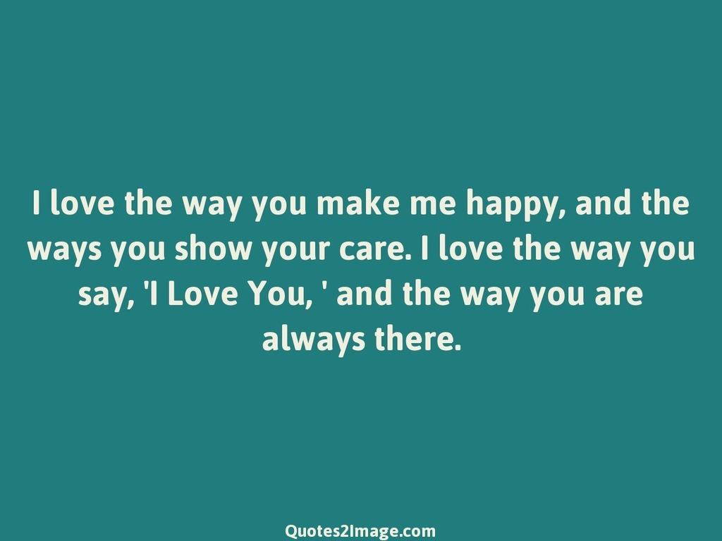 I love the way you make