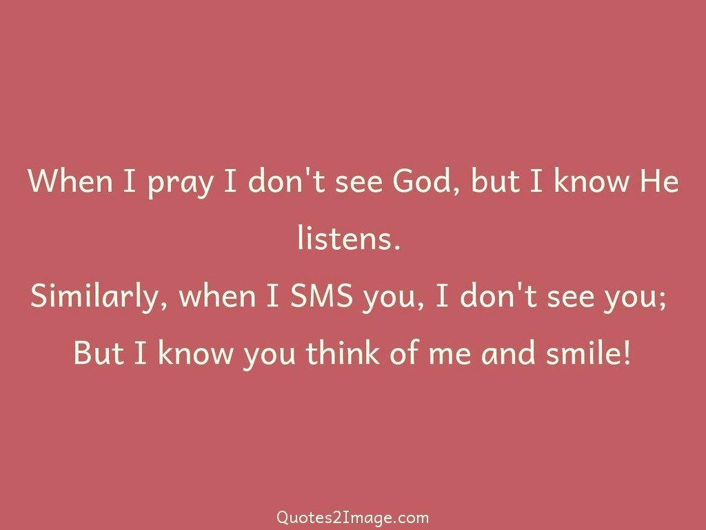 When I pray I dont see God