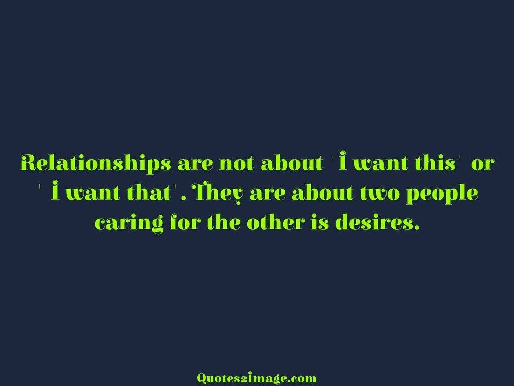 Relationships are not about I want