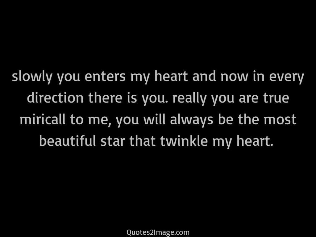 Slowly you enters my heart